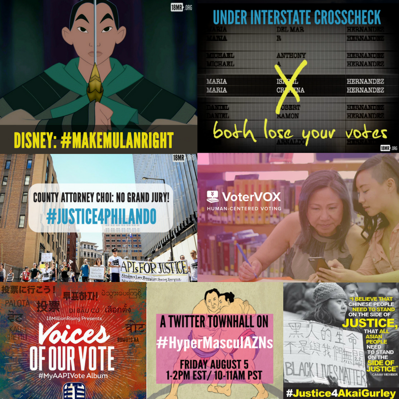 a collage of campaign photos: one of Mulan with Disney: MakeMulanRight, a campaign on the interstate crosscheck program with an X on the middle names of Maria Isabel Hernandez and Maria Cristina Hernandez - at the bottom of the image it says both lose your votes, an image of APIsforJustice with County Attorney Choi: No grand jury #Justice4Philando, an image of VoterVox a young Viet woman with her mother looking at the VoterVox app as her mother has a pencil in her hand, an album cover of Voices of Our Vote #MyAAPIVote Album with a mic, an image with two sumos wrestling for a twitter townhall on #hypermasculazns, and an image of a young asian woman holding a sign that says Black Lives Matter in multiple langauges for a #Justice4AkaiGurley rally